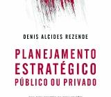 Planejamento Estratégico Público ou Privado: guia para projetos em organizações de governo ou de negócios. 3 ed. São Paulo: Atlas, 2015. (ISBN: 978 85 224 9859 8). Autor: Denis Alcides Rezende.